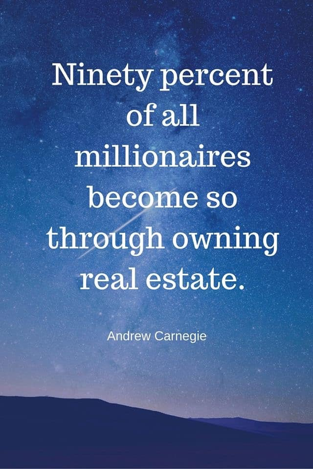 90% of all millionaires own real estate! Don't wait buy Real Estate!